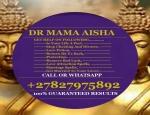 Dr Mama Aisha best traditional healer in soweto call or whatsapp 0827975892